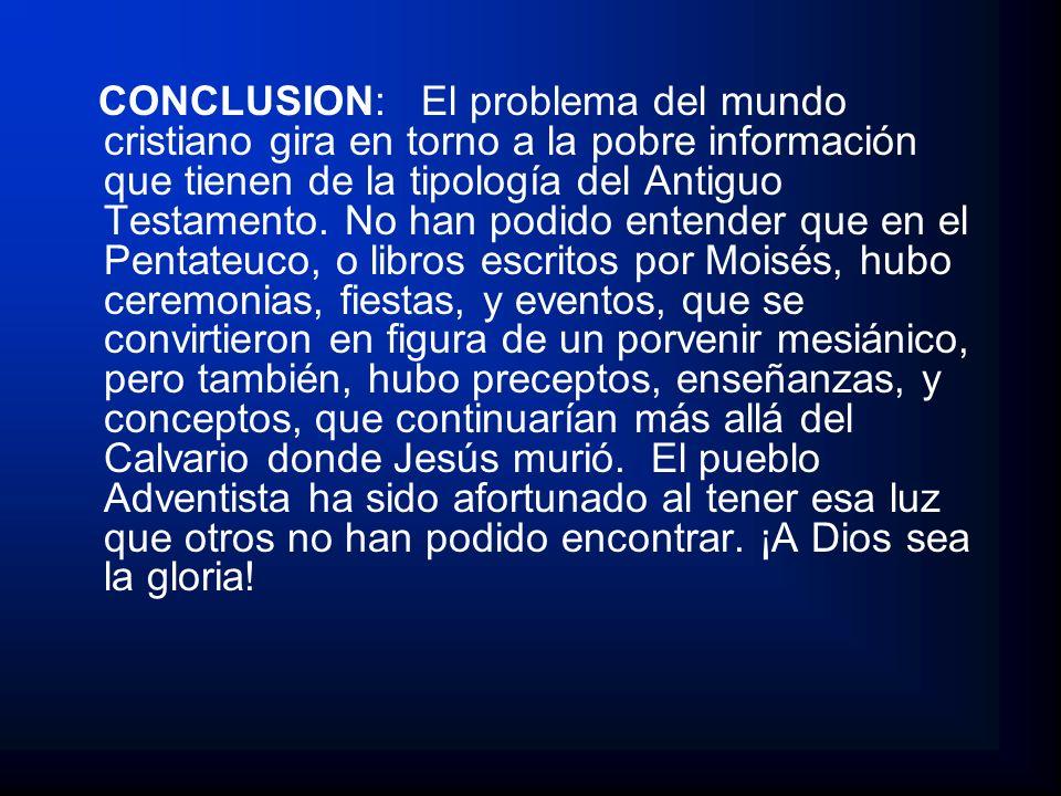 CONCLUSION: El problema del mundo cristiano gira en torno a la pobre información que tienen de la tipología del Antiguo Testamento. No han podido ente