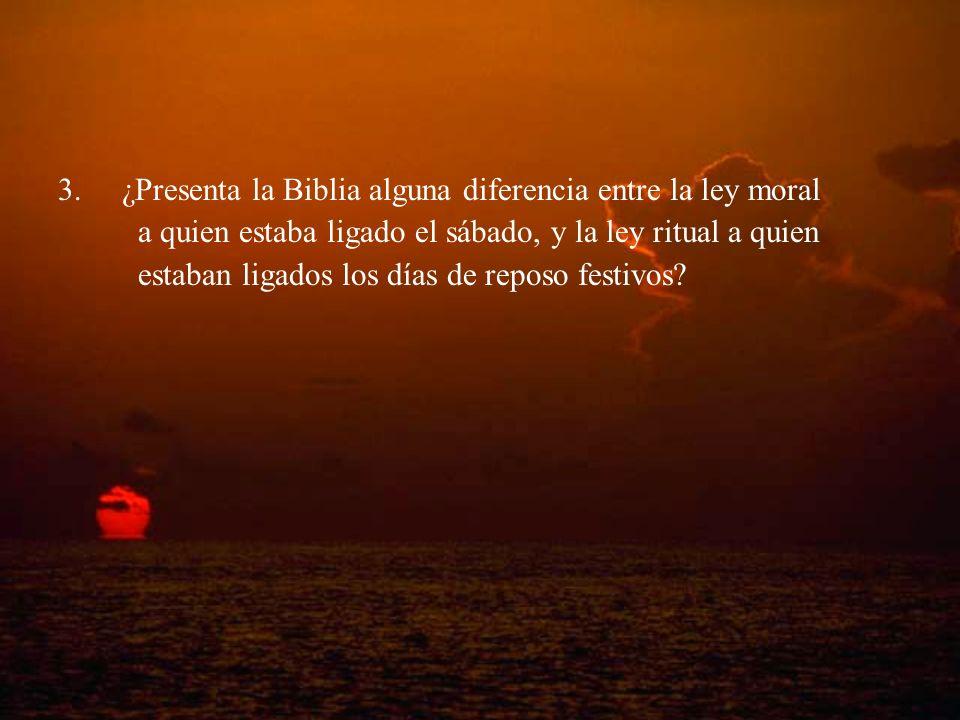 3.¿Presenta la Biblia alguna diferencia entre la ley moral a quien estaba ligado el sábado, y la ley ritual a quien estaban ligados los días de reposo