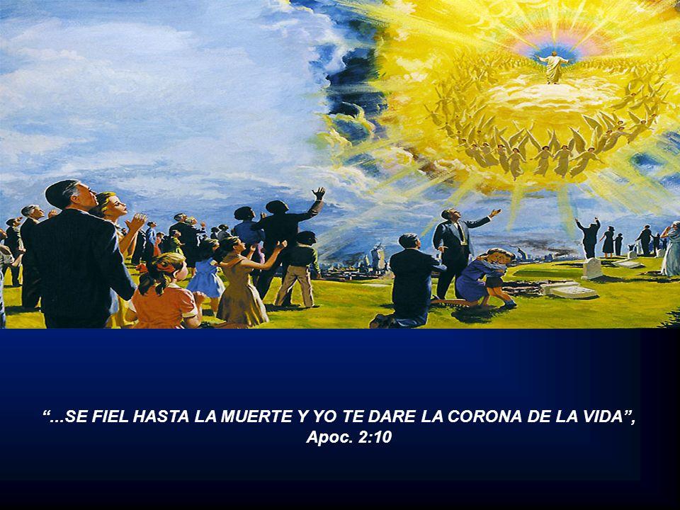 ...SE FIEL HASTA LA MUERTE Y YO TE DARE LA CORONA DE LA VIDA, Apoc. 2:10