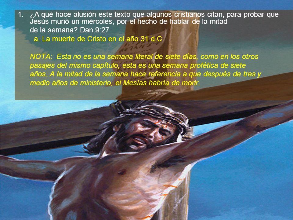 1.¿A qué hace alusión este texto que algunos cristianos citan, para probar que Jesús murió un miércoles, por el hecho de hablar de la mitad de la sema