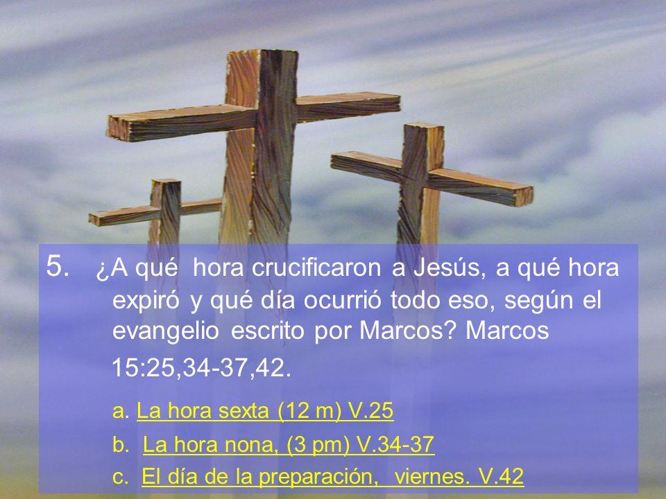 5. ¿A qué hora crucificaron a Jesús, a qué hora expiró y qué día ocurrió todo eso, según el evangelio escrito por Marcos? Marcos 15:25,34-37,42. a. La