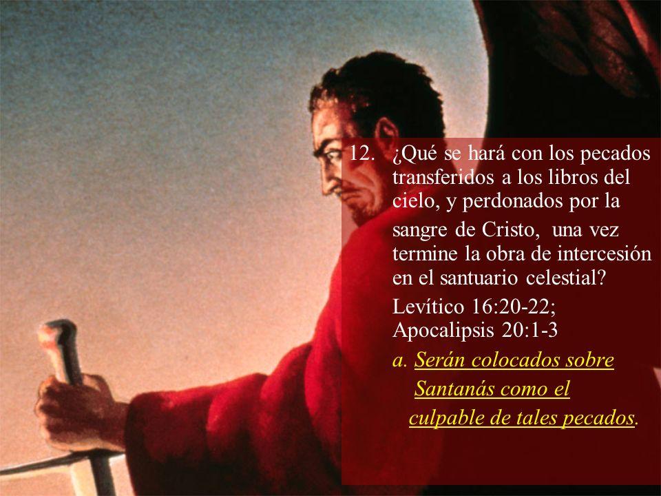 12.¿Qué se hará con los pecados transferidos a los libros del cielo, y perdonados por la sangre de Cristo, una vez termine la obra de intercesión en e