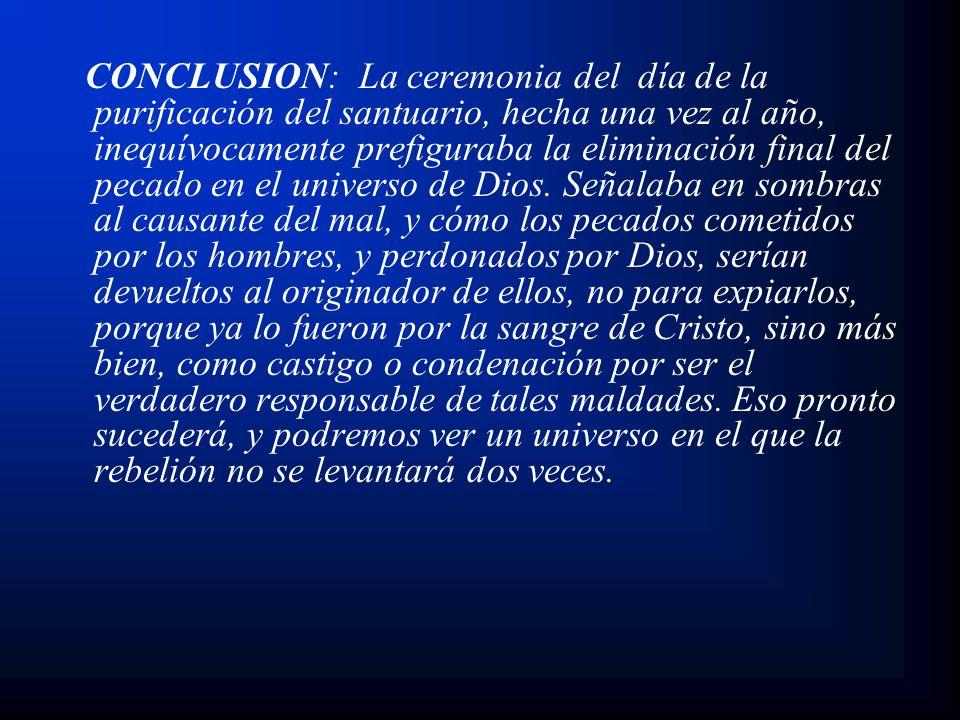 CONCLUSION: La ceremonia del día de la purificación del santuario, hecha una vez al año, inequívocamente prefiguraba la eliminación final del pecado e