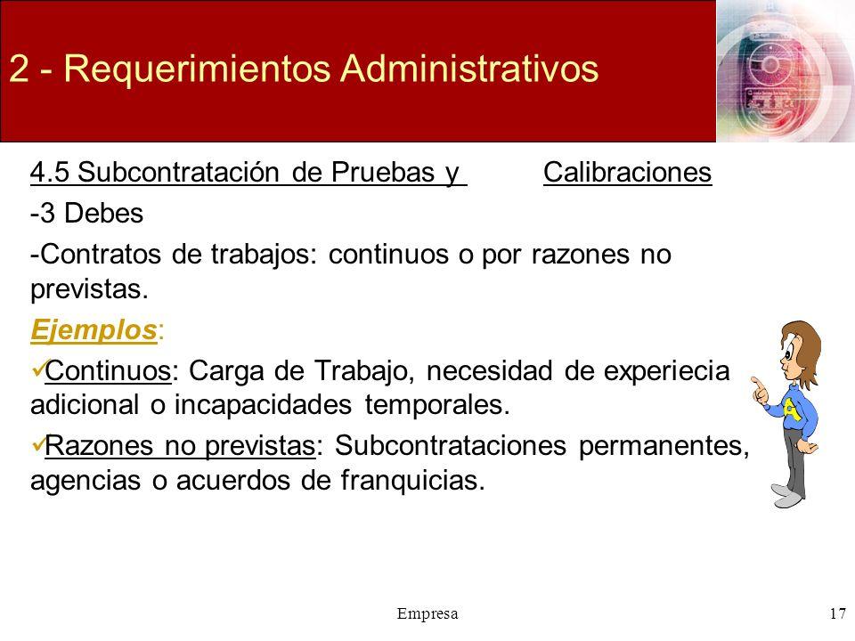 Empresa17 2 - Requerimientos Administrativos 4.5 Subcontratación de Pruebas y Calibraciones -3 Debes -Contratos de trabajos: continuos o por razones n