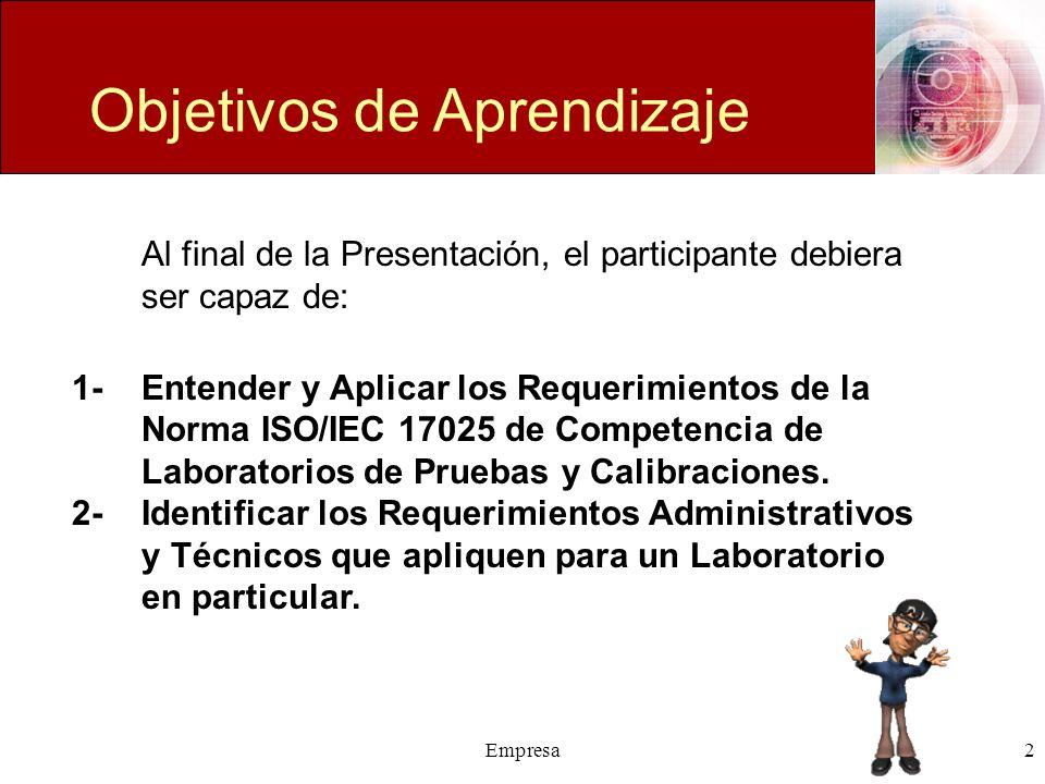 Empresa2 Objetivos de Aprendizaje Al final de la Presentación, el participante debiera ser capaz de: 1-Entender y Aplicar los Requerimientos de la Nor