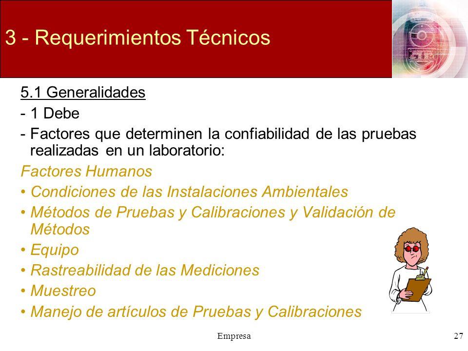 Empresa27 3 - Requerimientos Técnicos 5.1 Generalidades -1 Debe -Factores que determinen la confiabilidad de las pruebas realizadas en un laboratorio: