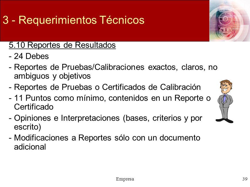 Empresa39 3 - Requerimientos Técnicos 5.10 Reportes de Resultados -24 Debes -Reportes de Pruebas/Calibraciones exactos, claros, no ambiguos y objetivo