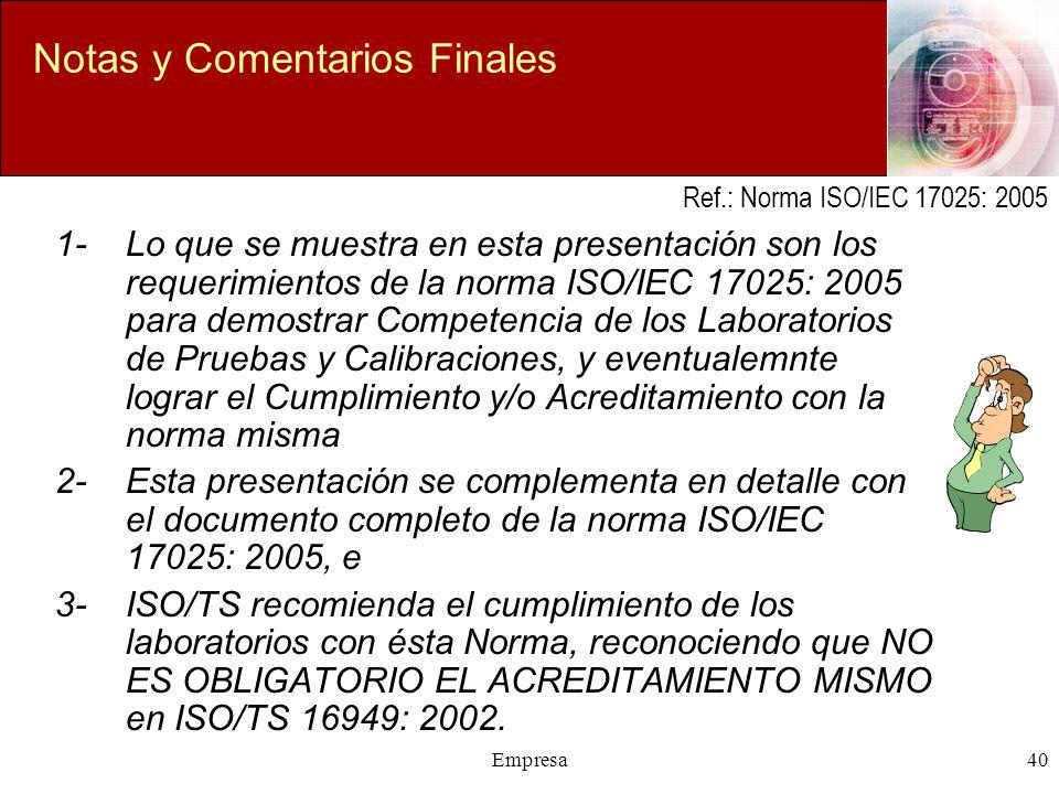 Empresa40 Notas y Comentarios Finales 1-Lo que se muestra en esta presentación son los requerimientos de la norma ISO/IEC 17025: 2005 para demostrar C