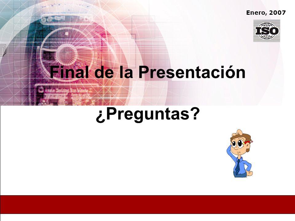 Enero, 2007 Final de la Presentación ¿Preguntas?