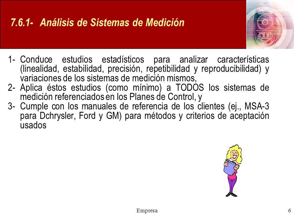Empresa6 7.6.1- Análisis de Sistemas de Medición 1- Conduce estudios estadísticos para analizar características (linealidad, estabilidad, precisión, r