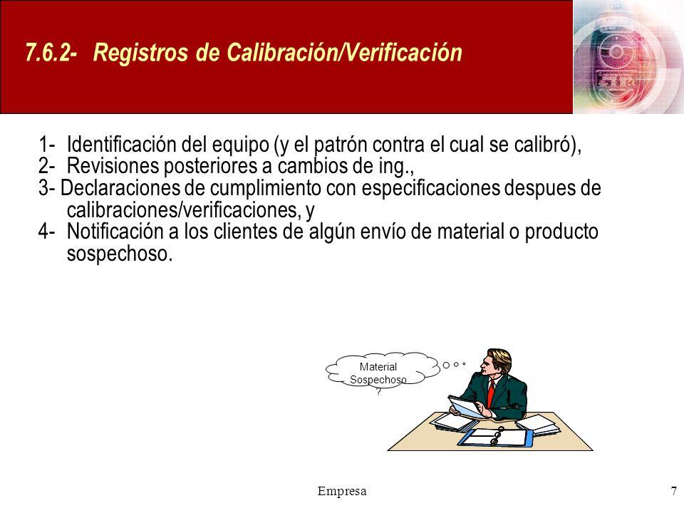 Empresa7 7.6.2- Registros de Calibración/Verificación 1- Identificación del equipo (y el patrón contra el cual se calibró), 2-Revisiones posteriores a