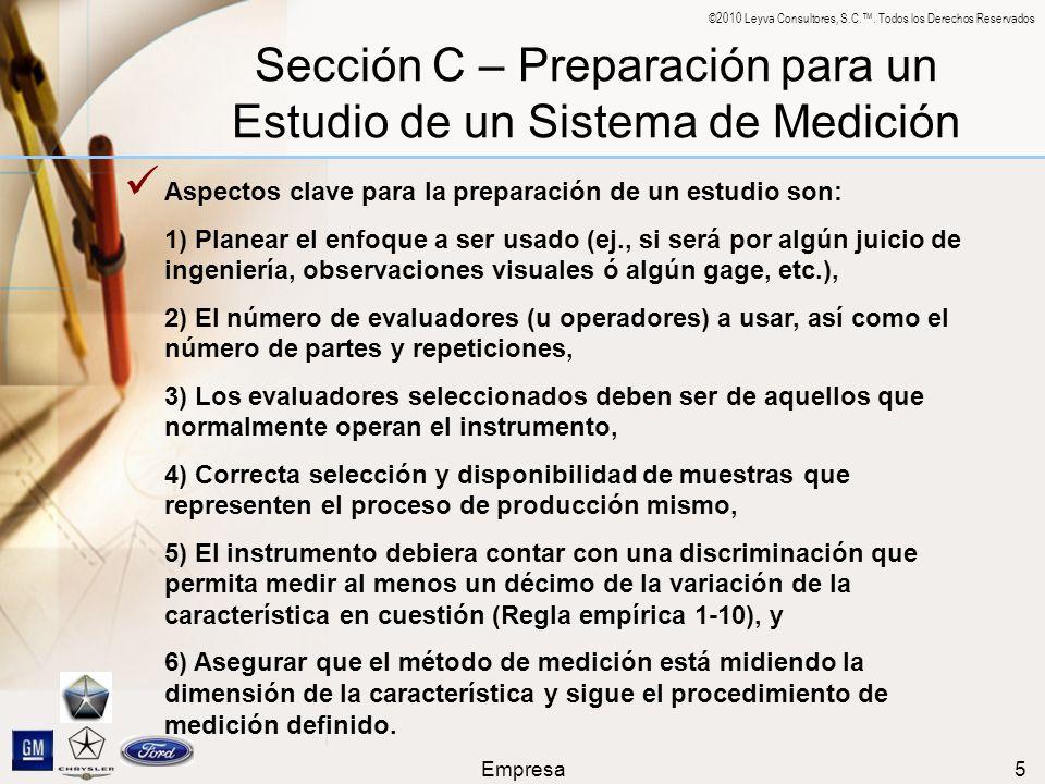 ©2010 Leyva Consultores, S.C.. Todos los Derechos Reservados Empresa5 Sección C – Preparación para un Estudio de un Sistema de Medición Aspectos clave