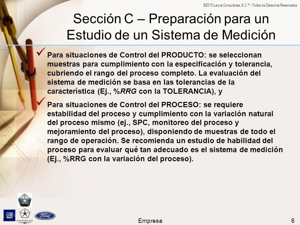 ©2010 Leyva Consultores, S.C.. Todos los Derechos Reservados Empresa6 Sección C – Preparación para un Estudio de un Sistema de Medición Para situacion
