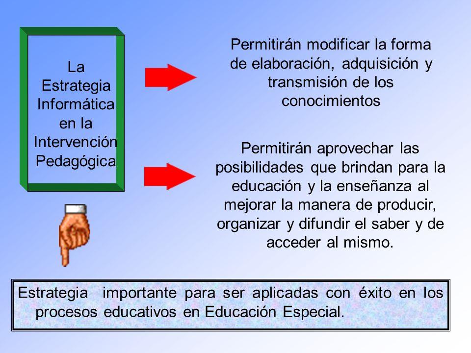 Estrategia importante para ser aplicadas con éxito en los procesos educativos en Educación Especial. La Estrategia Informática en la Intervención Peda