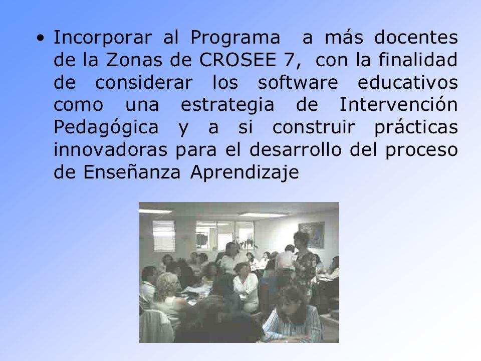 Incorporar al Programa a más docentes de la Zonas de CROSEE 7, con la finalidad de considerar los software educativos como una estrategia de Intervenc