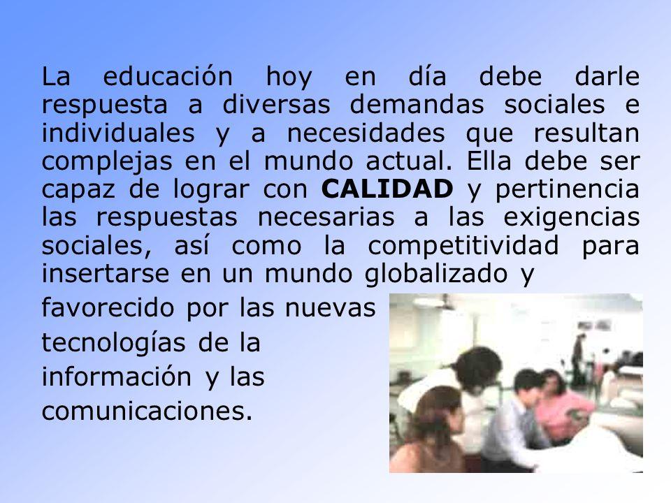 La educación hoy en día debe darle respuesta a diversas demandas sociales e individuales y a necesidades que resultan complejas en el mundo actual. El
