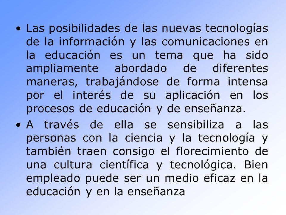Las posibilidades de las nuevas tecnologías de la información y las comunicaciones en la educación es un tema que ha sido ampliamente abordado de dife