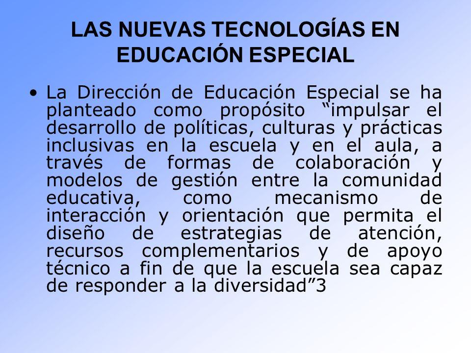 LAS NUEVAS TECNOLOGÍAS EN EDUCACIÓN ESPECIAL La Dirección de Educación Especial se ha planteado como propósito impulsar el desarrollo de políticas, cu