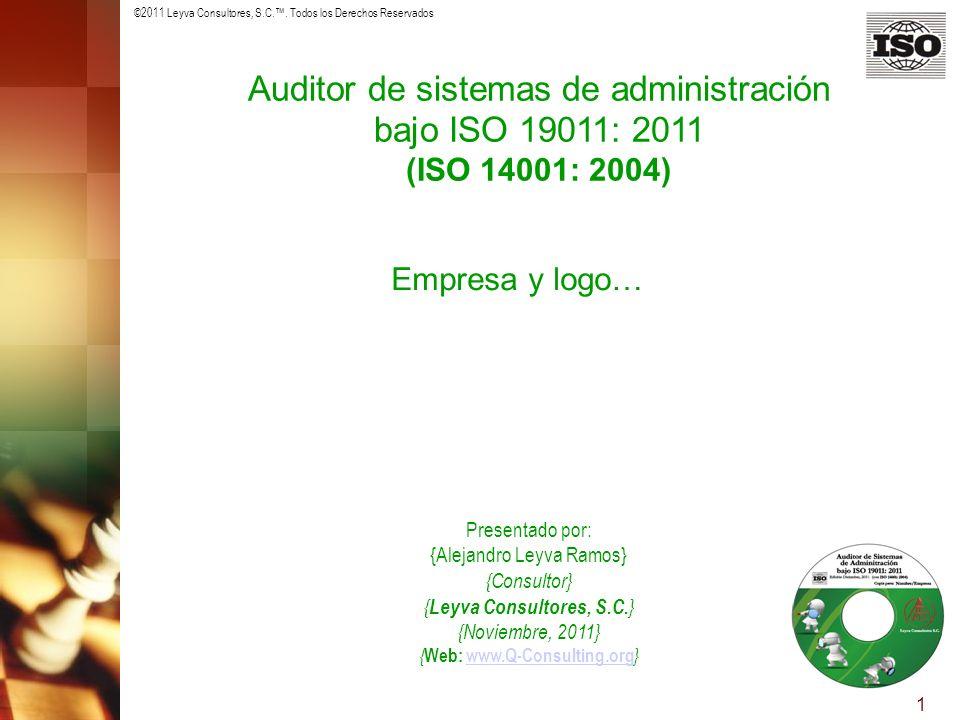 ©2011 Leyva Consultores, S.C.. Todos los Derechos Reservados 1 Auditor de sistemas de administración bajo ISO 19011: 2011 (ISO 14001: 2004) Presentado