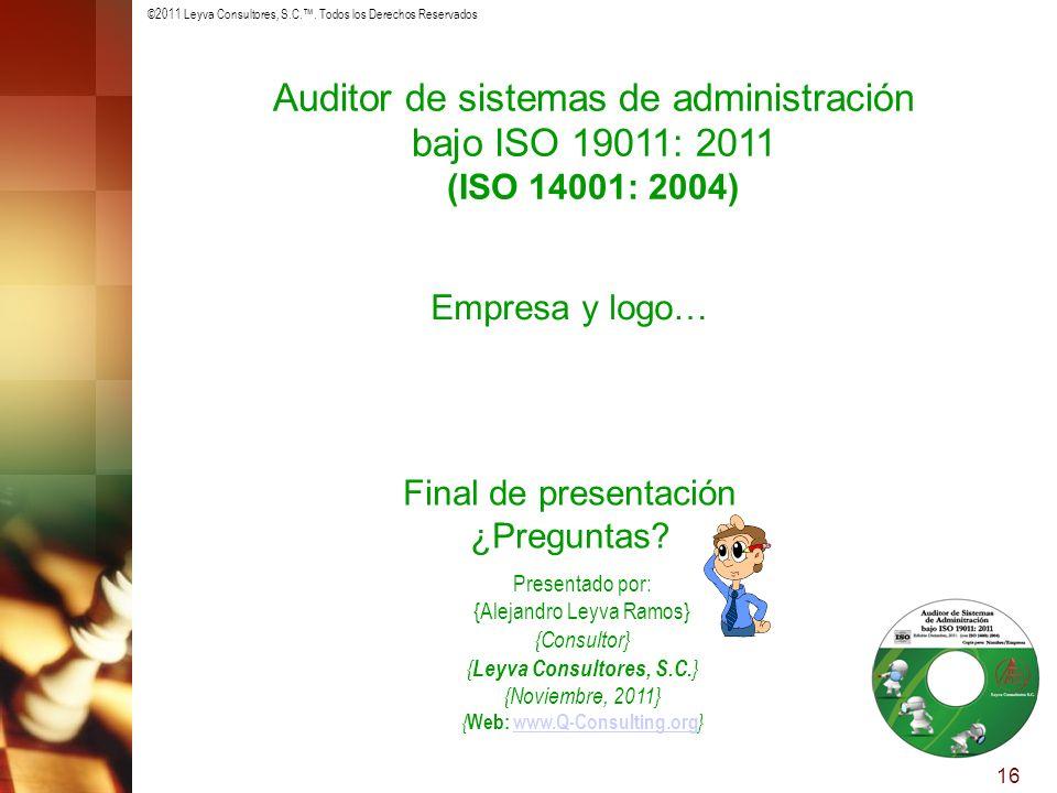 ©2011 Leyva Consultores, S.C.. Todos los Derechos Reservados 16 Auditor de sistemas de administración bajo ISO 19011: 2011 (ISO 14001: 2004) Presentad