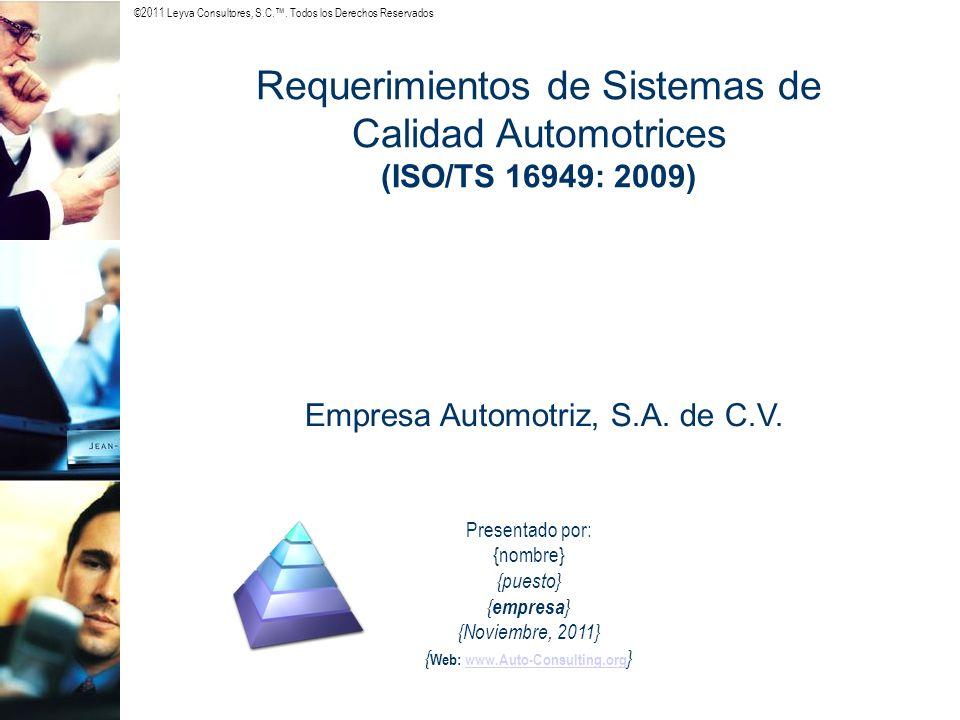 ©2011 Leyva Consultores, S.C.. Todos los Derechos Reservados Requerimientos de Sistemas de Calidad Automotrices (ISO/TS 16949: 2009) Presentado por: {