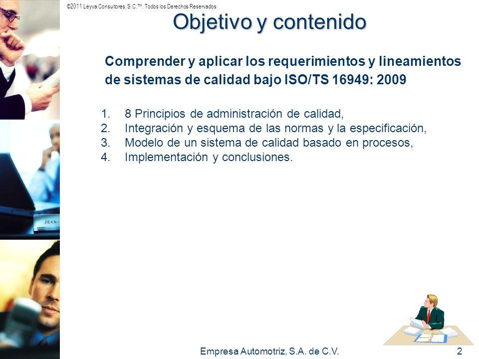 ©2011 Leyva Consultores, S.C.. Todos los Derechos Reservados Empresa Automotriz, S.A. de C.V.2 Objetivo y contenido Comprender y aplicar los requerimi