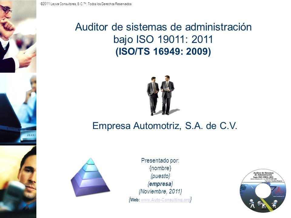 ©2011 Leyva Consultores, S.C.. Todos los Derechos Reservados Auditor de sistemas de administración bajo ISO 19011: 2011 (ISO/TS 16949: 2009) Presentad