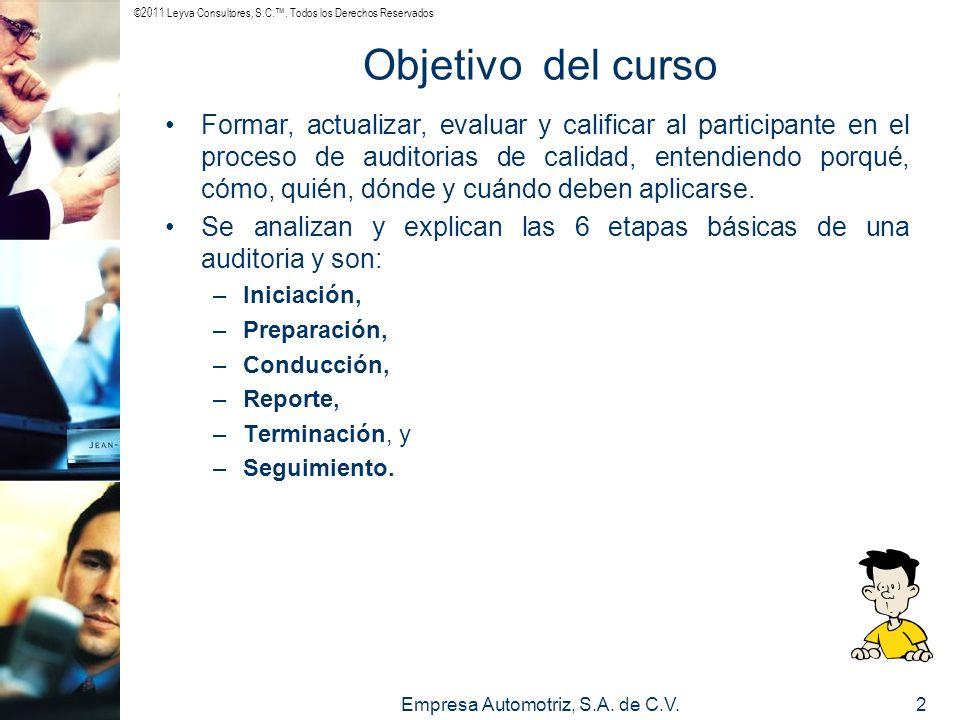 ©2011 Leyva Consultores, S.C.. Todos los Derechos Reservados Empresa Automotriz, S.A. de C.V.2 Objetivo del curso Formar, actualizar, evaluar y califi