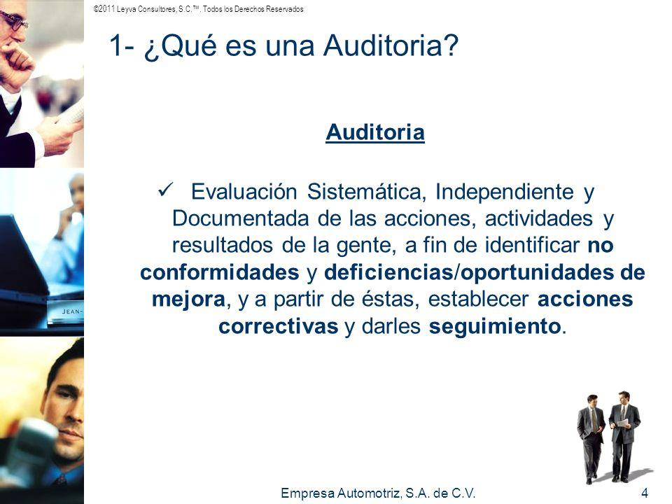 ©2011 Leyva Consultores, S.C.. Todos los Derechos Reservados Empresa Automotriz, S.A. de C.V.4 1- ¿Qué es una Auditoria? Auditoria Evaluación Sistemát