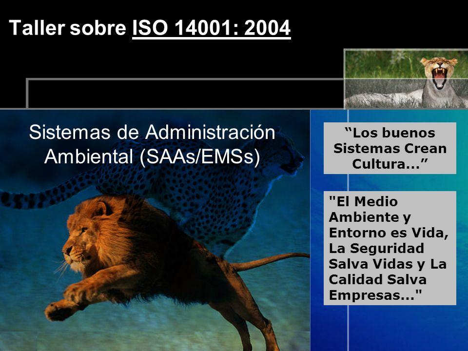 Taller sobre ISO 14001: 2004 Sistemas de Administración Ambiental (SAAs/EMSs) Los buenos Sistemas Crean Cultura...