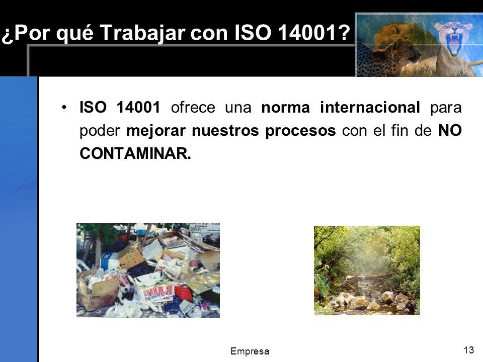 Empresa 13 ¿Por qué Trabajar con ISO 14001? ISO 14001 ofrece una norma internacional para poder mejorar nuestros procesos con el fin de NO CONTAMINAR.