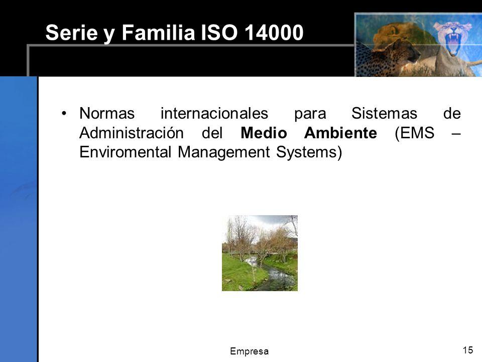 Empresa 15 Serie y Familia ISO 14000 Normas internacionales para Sistemas de Administración del Medio Ambiente (EMS – Enviromental Management Systems)