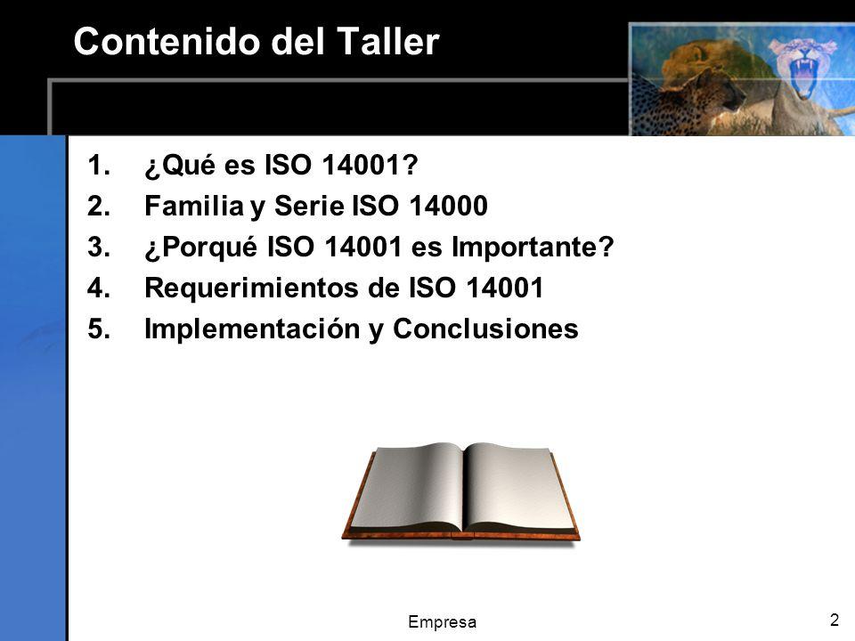 Empresa 2 Contenido del Taller 1.¿Qué es ISO 14001? 2.Familia y Serie ISO 14000 3.¿Porqué ISO 14001 es Importante? 4.Requerimientos de ISO 14001 5.Imp