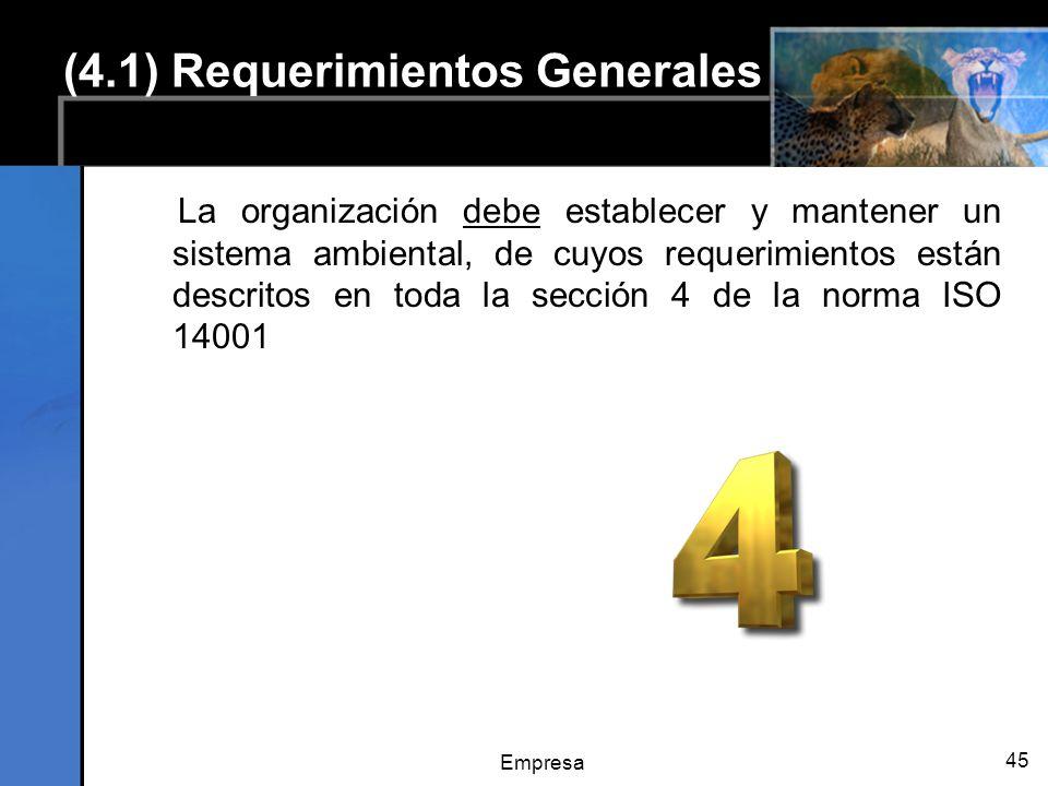 Empresa 45 (4.1) Requerimientos Generales La organización debe establecer y mantener un sistema ambiental, de cuyos requerimientos están descritos en toda la sección 4 de la norma ISO 14001