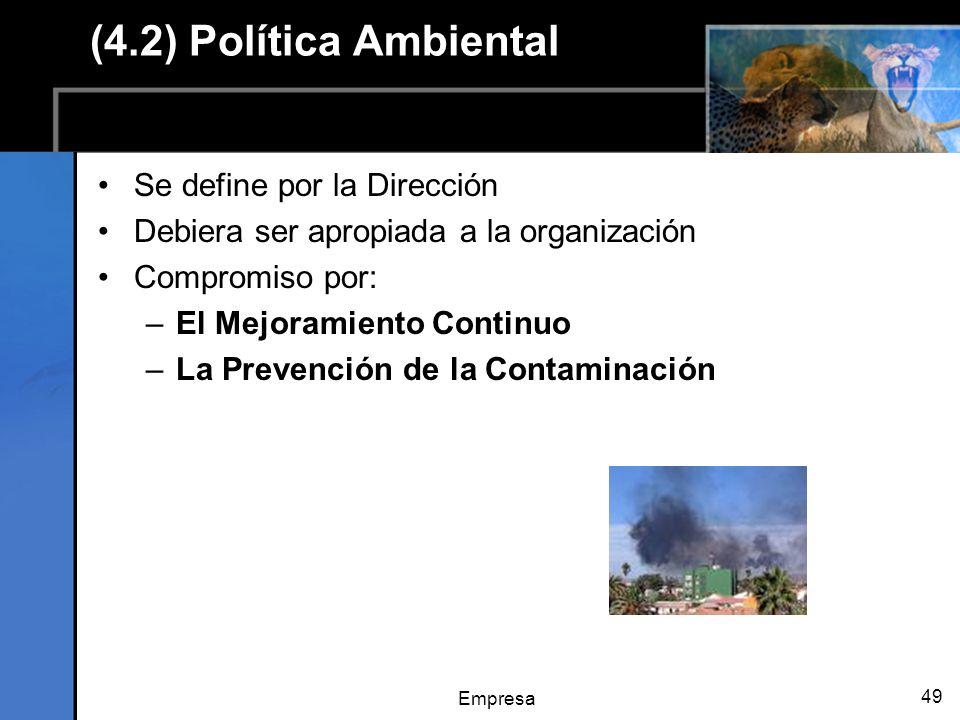 Empresa 49 (4.2) Política Ambiental Se define por la Dirección Debiera ser apropiada a la organización Compromiso por: –El Mejoramiento Continuo –La Prevención de la Contaminación