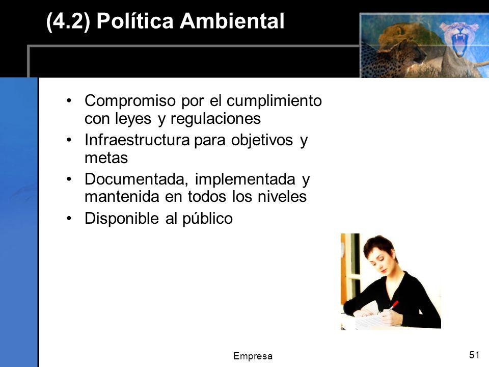 Empresa 51 (4.2) Política Ambiental Compromiso por el cumplimiento con leyes y regulaciones Infraestructura para objetivos y metas Documentada, implementada y mantenida en todos los niveles Disponible al público