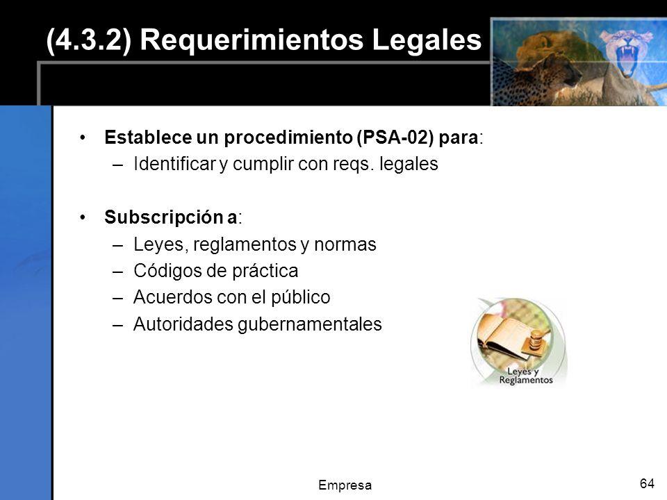 Empresa 64 (4.3.2) Requerimientos Legales Establece un procedimiento (PSA-02) para: –Identificar y cumplir con reqs. legales Subscripción a: –Leyes, r