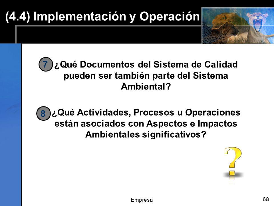 Empresa 68 ¿Qué Documentos del Sistema de Calidad pueden ser también parte del Sistema Ambiental? 7 ¿Qué Actividades, Procesos u Operaciones están aso