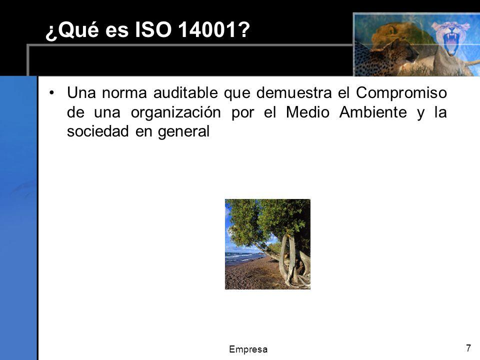 Empresa 7 ¿Qué es ISO 14001? Una norma auditable que demuestra el Compromiso de una organización por el Medio Ambiente y la sociedad en general