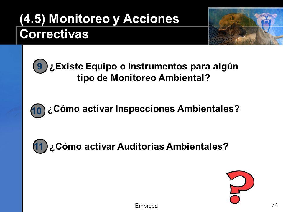 Empresa 74 ¿Existe Equipo o Instrumentos para algún tipo de Monitoreo Ambiental? ¿Cómo activar Inspecciones Ambientales? 9 10 11 (4.5) Monitoreo y Acc