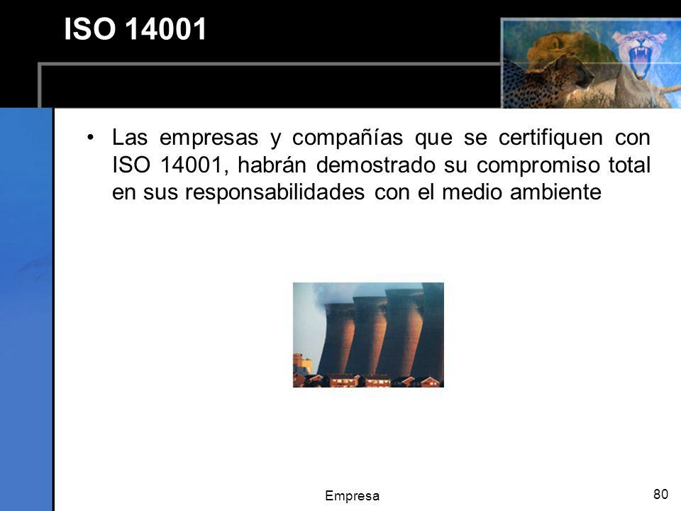 Empresa 80 ISO 14001 Las empresas y compañías que se certifiquen con ISO 14001, habrán demostrado su compromiso total en sus responsabilidades con el medio ambiente