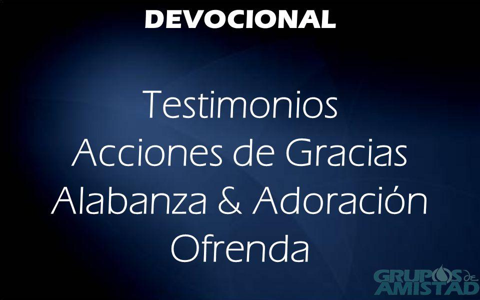 DEVOCIONAL Testimonios Acciones de Gracias Alabanza & Adoración Ofrenda