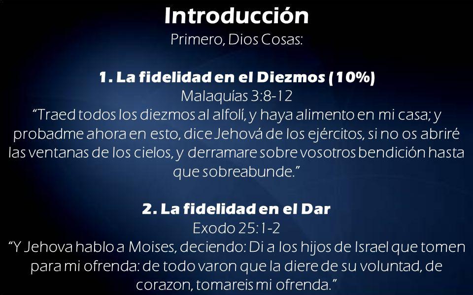 Introducción Primero, Dios Cosas: 1. La fidelidad en el Diezmos (10%) Malaquías 3:8-12 Traed todos los diezmos al alfolí, y haya alimento en mi casa;