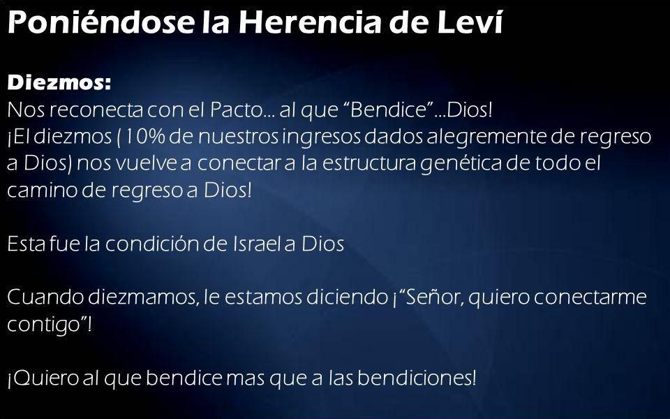 Poniéndose la Herencia de Leví Diezmos: Nos reconecta con el Pacto… al que Bendice…Dios! ¡El diezmos (10% de nuestros ingresos dados alegremente de re