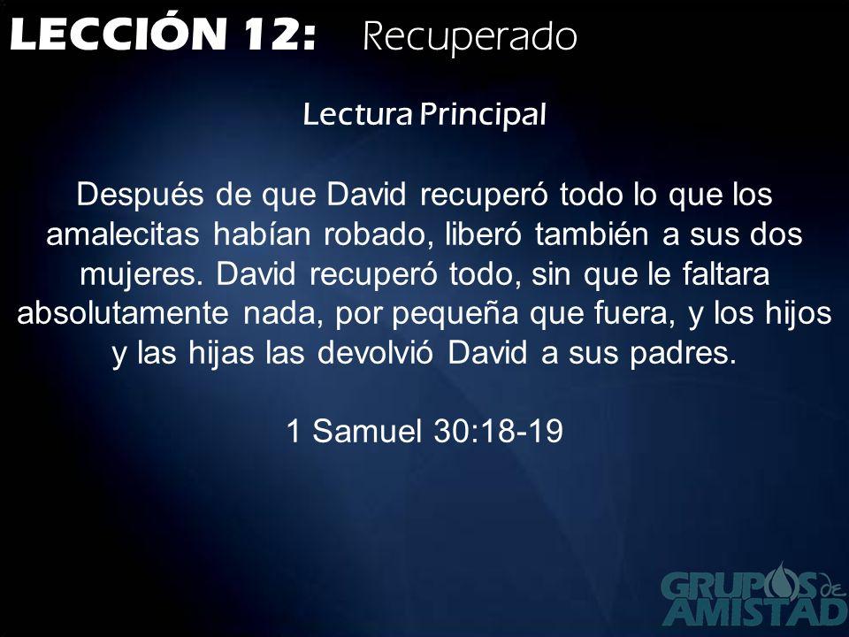 Leer las Escrituras Básicas: 1 Samuel 30:1-8 Al tercer día, David y sus hombres fueron a Siclag, y se dieron cuenta de que los amalecitas habían invadido el Néguev, y de que a Siclag la habían asolado y le habían prendido fuego.