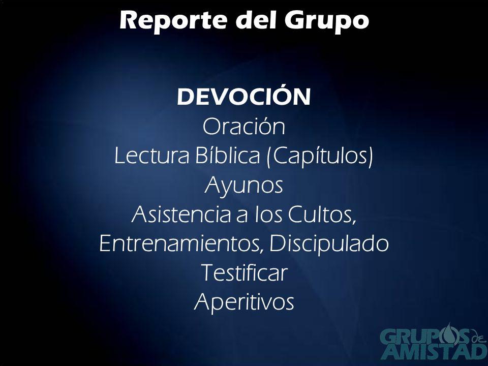 Reporte del Grupo DEVOCIÓN Oración Lectura Bíblica (Capítulos) Ayunos Asistencia a los Cultos, Entrenamientos, Discipulado Testificar Aperitivos
