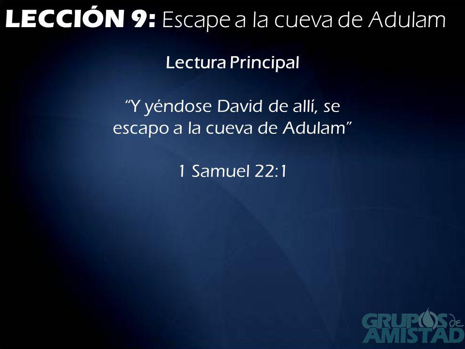 LECCIÓN 9: Escape a la cueva de Adulam Lectura Principal Y yéndose David de allí, se escapo a la cueva de Adulam 1 Samuel 22:1