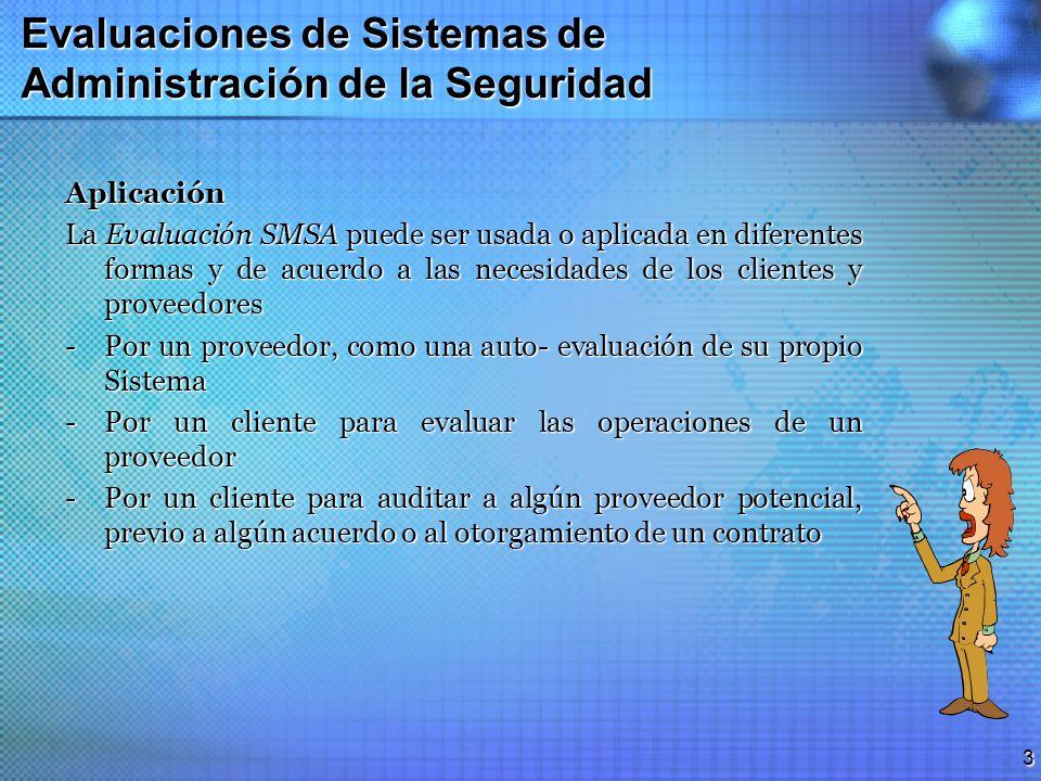 2 Evaluaciones de Sistemas de Administración de la Seguridad Propósito Es usada para determinar el cumplimiento con los Requerimientos de Sistemas de