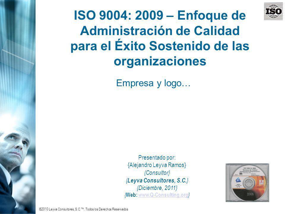 ©2010 Leyva Consultores, S.C.. Todos los Derechos Reservados ISO 9004: 2009 – Enfoque de Administración de Calidad para el Éxito Sostenido de las orga