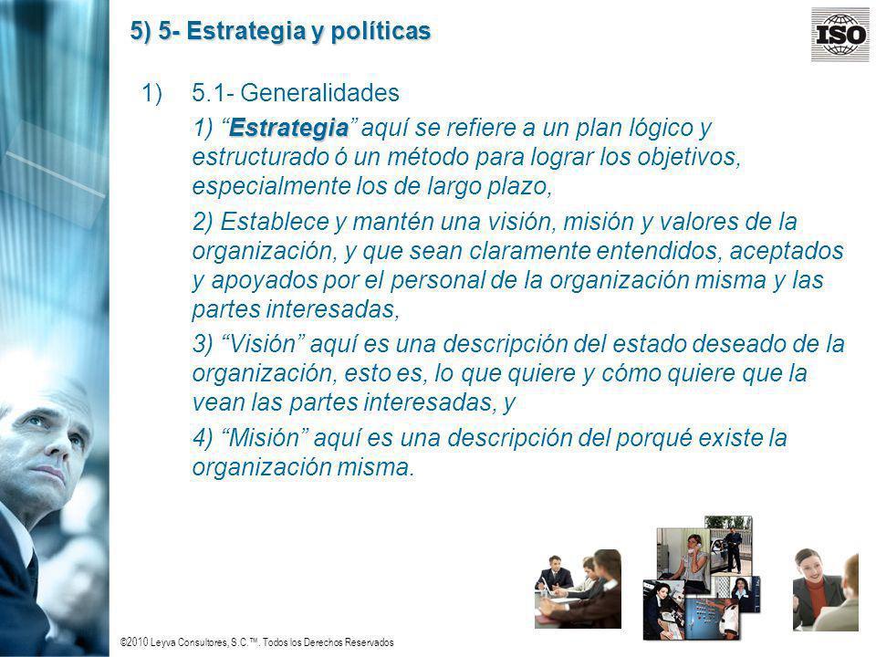 ©2010 Leyva Consultores, S.C.. Todos los Derechos Reservados 5) 5- Estrategia y políticas 1)5.1- Generalidades Estrategia 1) Estrategia aquí se refier